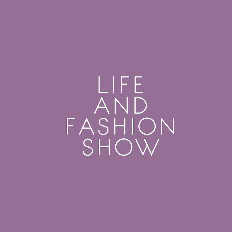Life and Fashion Show